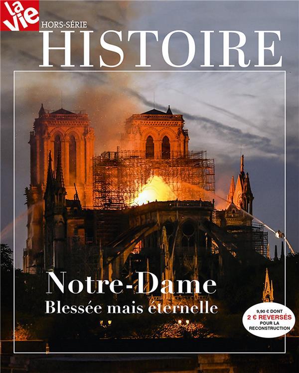 La vie ; hors-série Histoire ; Notre-Dame ; blessée mais éternelle