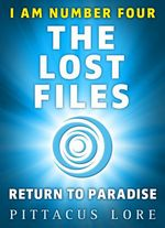 I Am Number Four: The Lost Files: Return to Paradise  - Pittacus Lore