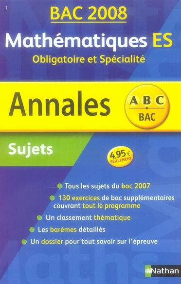 Annales ABC du bac ; sujets non corrigés ; mathématiques ; terminale ES ; obligatoire et spécialité (édition 2008)