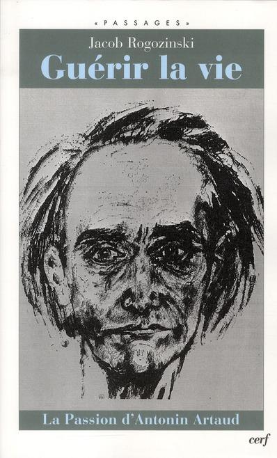 Guérir la vie ; la passion d'Antonin Artaud