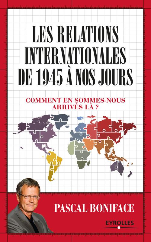 Les relations internationales de 1945 à nos jours ; comment en sommes-nous arrivés là ?