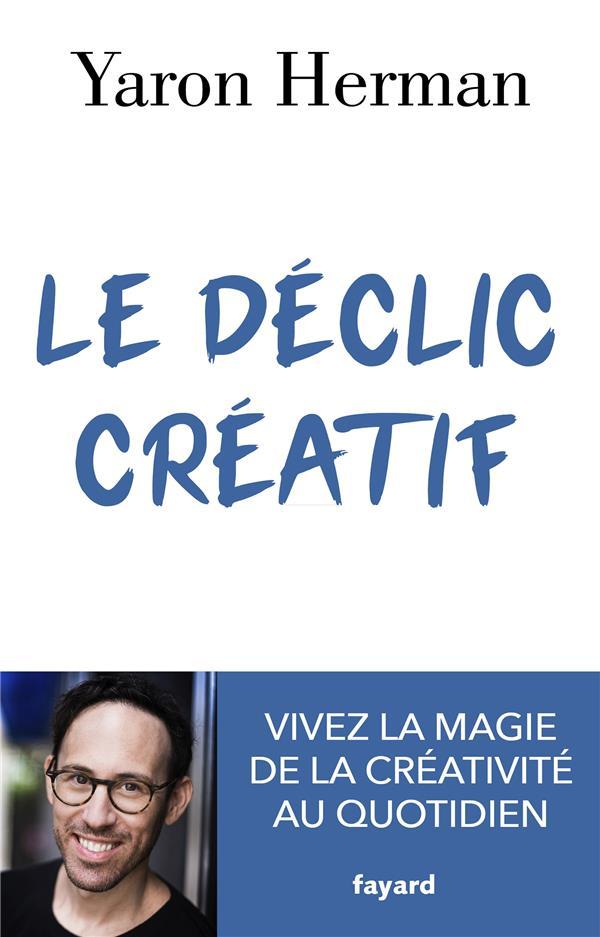 Le déclic créatif ; vivez la magie de la créativité au quotidien