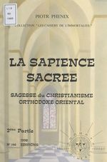 Vente EBooks : La sapience sacrée (2). Sagesse du christianisme orthodoxe oriental  - Piotr Phénix