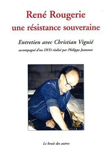 René Rougerie ; une résistance souveraine ; entretien avec Christian Viguié