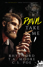 Devil Take me  - C.S. Poe - Rhys Ford - T.A. Moore