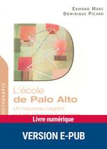 L'école de Palo Alto ; un nouveau regard sur les relations humaines  - Dominique Picard - Edmond Marc