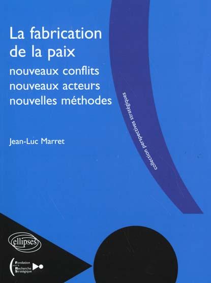 La fabrication de la paix - nouveaux conflits, nouveaux acteurs, nouvelles methodes