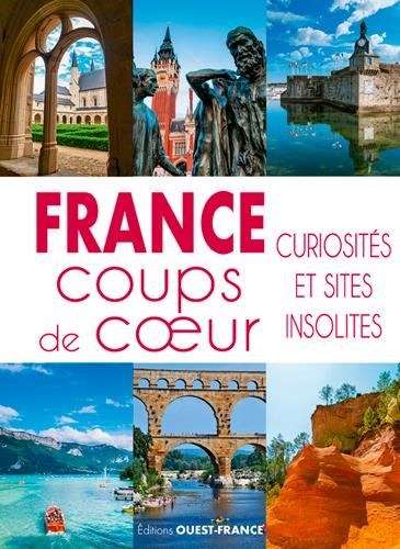France coups de coeur ; curiosités et sites insolites
