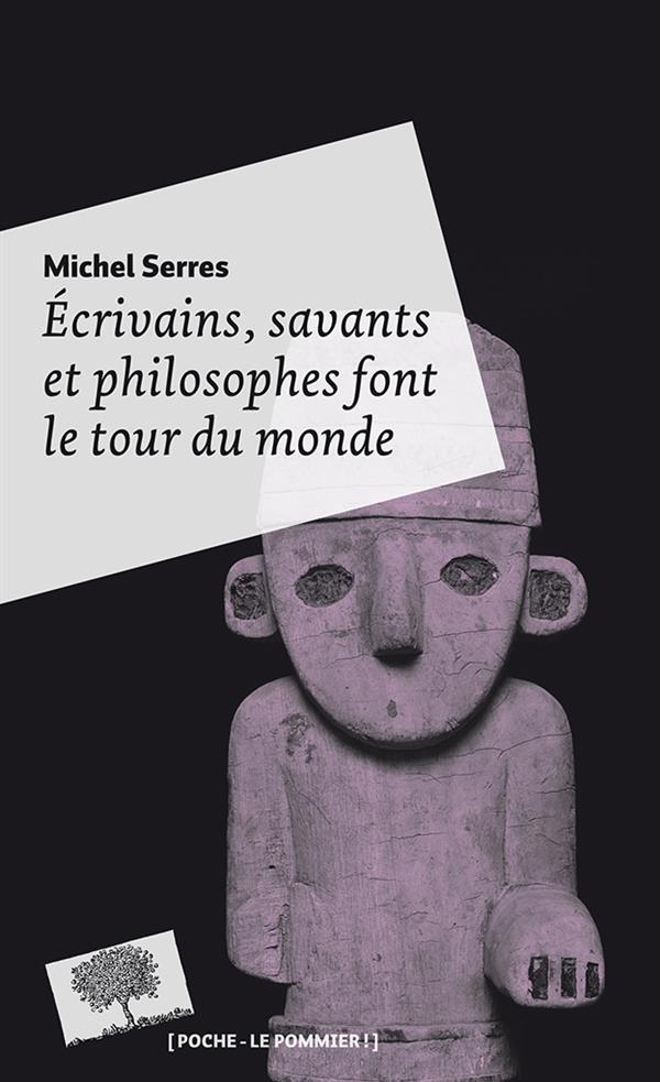 Serres Michel - ECRIVAINS, SAVANTS ET PHILOSOPHES FONT LE TOUR DU MONDE