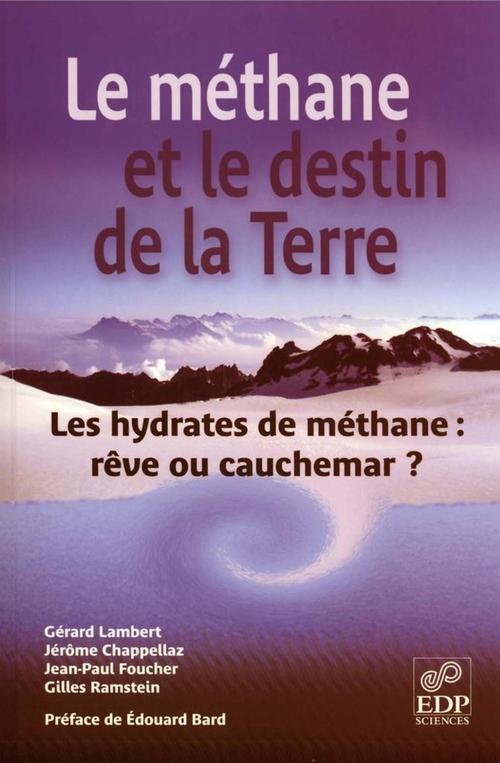 Le méthane et le destin de la terre ; les hydrates de méthanes : rêve ou cauchemar ?