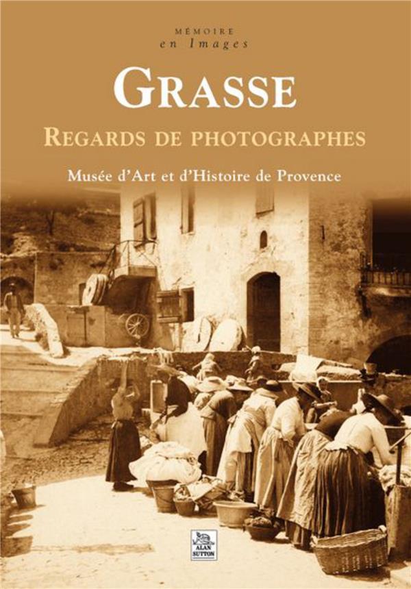 Grasse ; regards de photographes