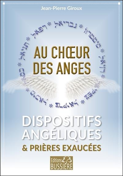 Au choeur des anges ; dispositifs angéliques pour voir vos prières exaucées