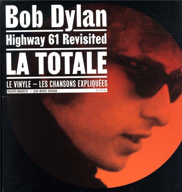La totale ; Bob Dylan, Highway 61 revisited ; le vinyle ; les chansons expliquées
