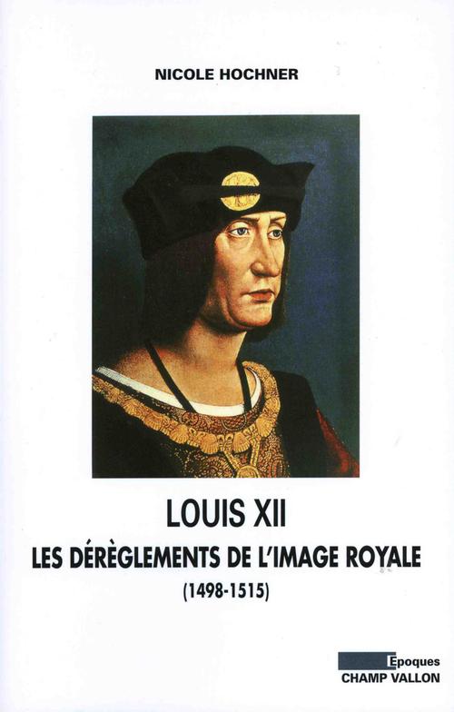 Louis XII ; les dérèglements de l'image royale