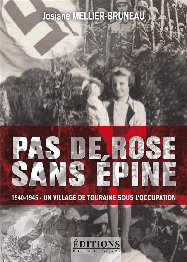 Pas de rose sans épine ; 1940-1945 - un village de Touraine sous l'Occupation