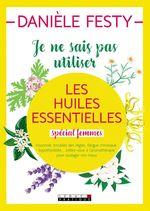 Vente EBooks : Je ne sais pas utiliser les huiles essentielles (spécial femmes)  - Danièle Festy