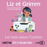 Vente AudioBook : Liz et Grimm - Les Trois Soeurs Cochon  - Christophe GUIGNEMENT - Audrey SIOURD