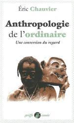 Couverture de L'anthropologie de l'ordinaire ; une conversion du regard