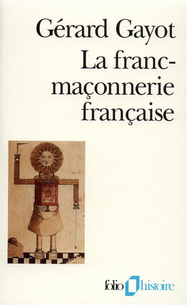 LA FRANC-MACONNERIE FRANCAISE - TEXTES ET PRATIQUES (XVIII -XIX  SIECLES)