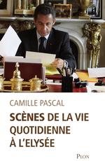Vente EBooks : Scènes de la vie quotidienne à l'Elysée  - Camille Pascal