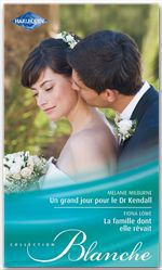 Vente Livre Numérique : Un grand jour pour le Dr Kendall - La famille dont elle rêvait  - Melanie Milburne - Fiona Lowe
