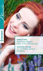Vente Livre Numérique : Nouveau départ pour le Dr MacKenzie - Le véritable amour de Bella  - Jennifer Taylor - Annie O'Neil