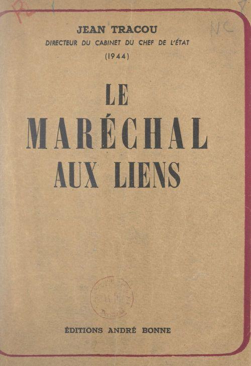 Le maréchal aux liens (1). Le temps du sacrifice  - Jean Tracou