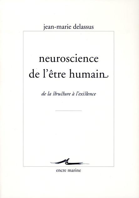 Neuroscience De L'Etre Humain ; De La Structure A L'Existence