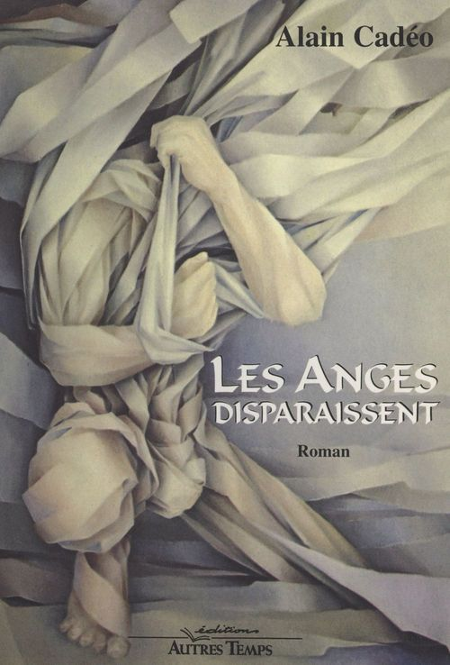 Les anges disparaissent  - Alain Cadeo