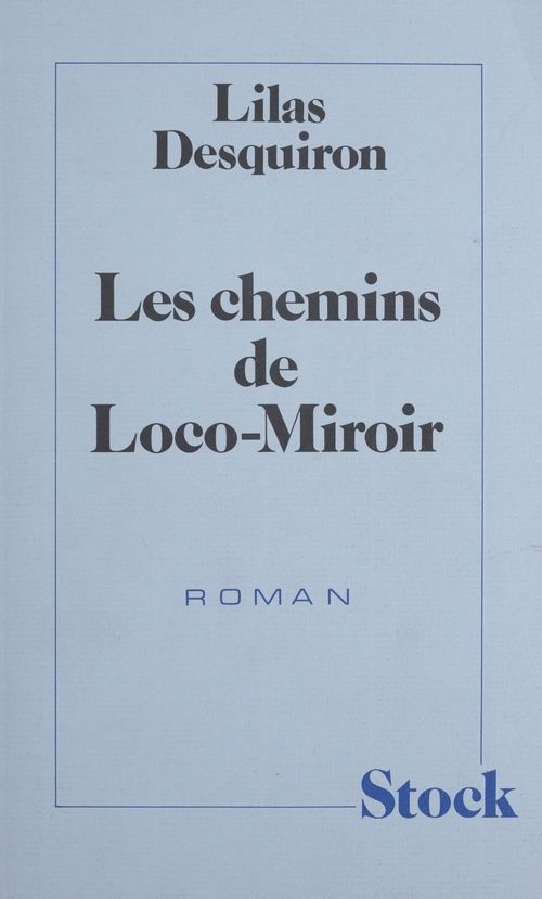 Les Chemins de Loco-Miroir  - Lilas Desquiron