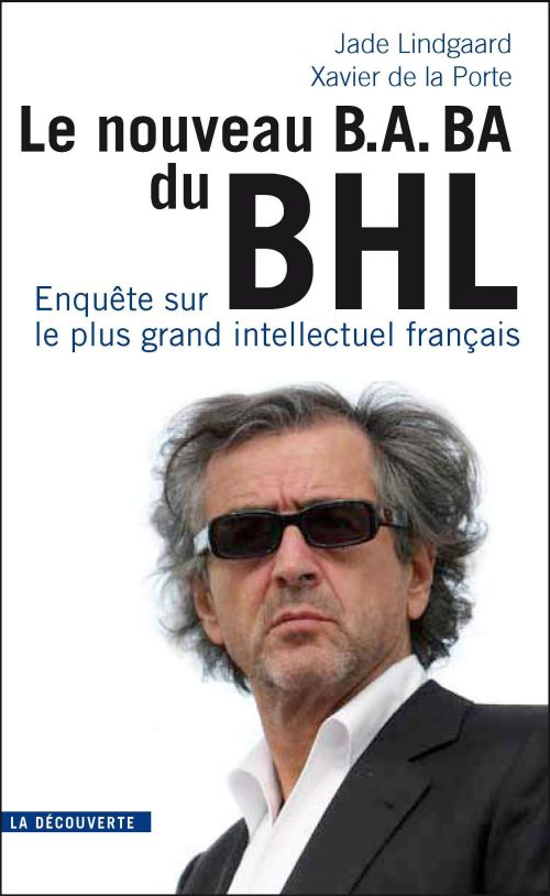 Le Nouveau Ba-Ba Du Bhl ; Enquete Sur Le Plus Grand Intellectuel Francais