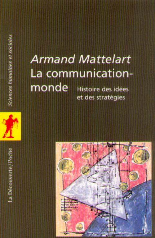 La communication-monde ; histoire des idées et des stratégies