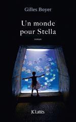 Un monde pour Stella  - Gilles Boyer