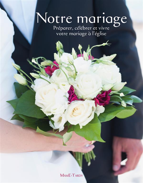 NOTRE MARIAGE  -  PREPARER, CELEBRER ET VIVRE VOTRE MARIAGE A L'EGLISE
