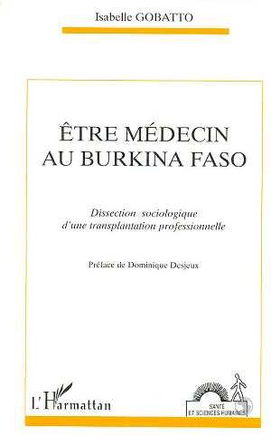 ETRE MEDECIN AU BURKINA FASO - DISSECTION SOCIOLOGIQUE D'UNE TRANSPLANTATION PROFESSIONNELLE