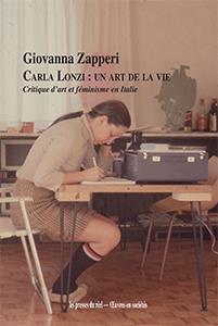 Carla Lonzi : un art de la vie ; critique d'art et féminisme en Italie (1968-1981)