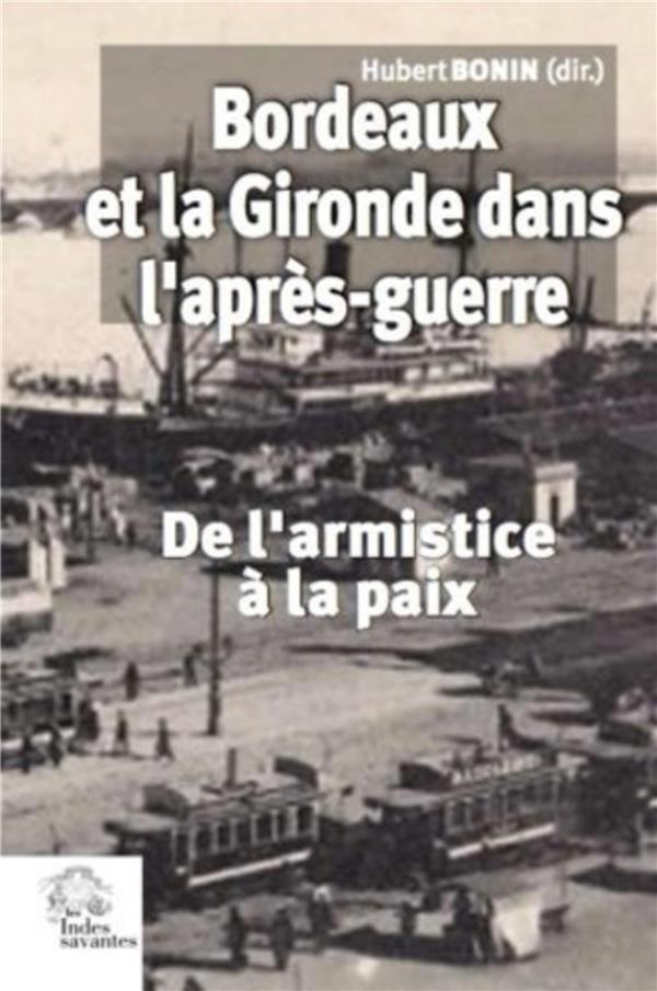 Bordeaux et la Gironde dans l'après-guerre ; de l'armistice à la paix (novembre 1918-été 1921)