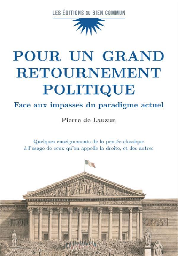 POUR UN GRAND RETOURNEMENT POLITIQUE  -  FACE AUX IMPASSES DU PARADIGME ACTUEL