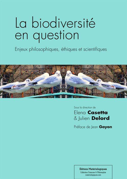 La biodiversité en question ; enjeux philosophiques, éthiques et scientifiques