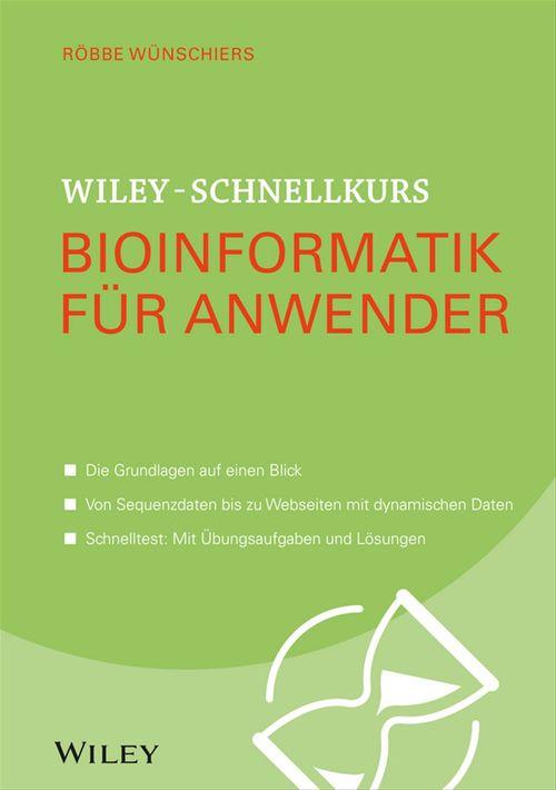 Wiley-Schnellkurs Bioinformatik für Anwender  - Röbbe Wünschiers