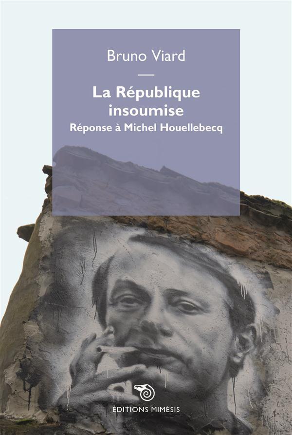 La République insoumise ; réponse à Michel Houellebecq