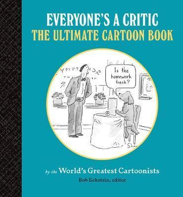 Everyone's a critic ; more cartoons by the world's greatest cartoonists