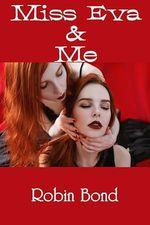 Miss Eva & Me  - Robin Bond