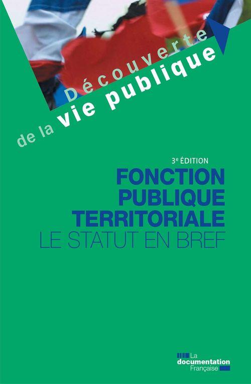 Fonction publique territoriale ; le statut en bref (3e édition)