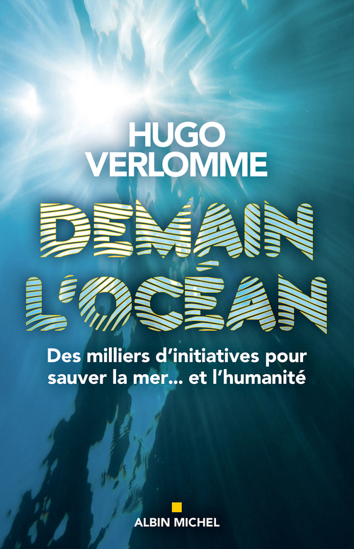 Demain l'océan ; des milliers d'initiatives pour sauver la mer... et l'humanité