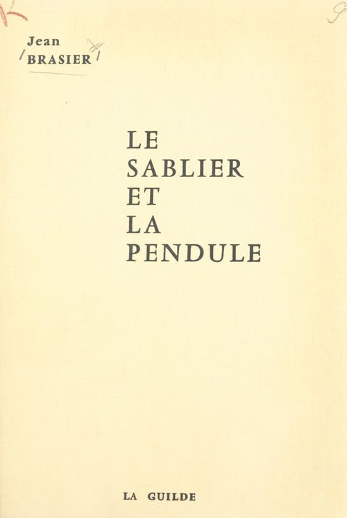 Le sablier et la pendule  - Jean Brasier