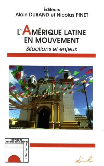 L'Amérique latine en mouvement ; situations et enjeux
