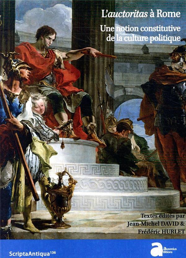 L'auctoritas à Rome ; une notion constitutive de la culture politique