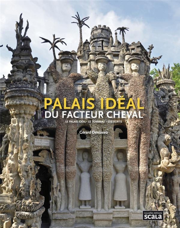 Palais idéal du facteur Cheval ; le palais idéal, le tombeau, les écrits