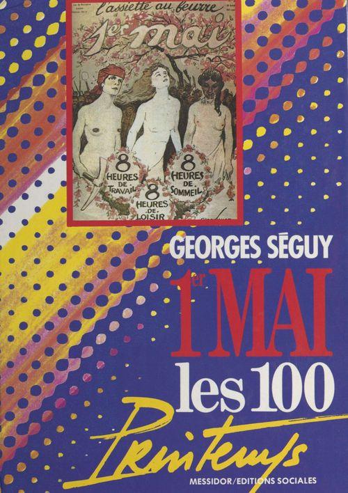 1er mai : les 100 printemps  - Georges Séguy  - Collectif